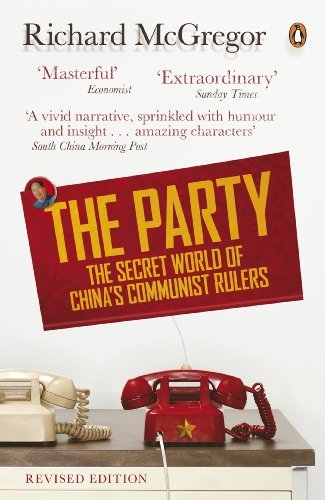 The Party: The Secret World of China's Communist Rulers by Richard McGregor (2013-01-03)