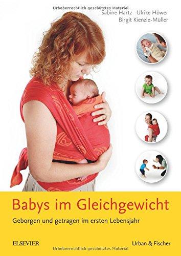 Babys im Gleichgewicht: Geborgen und getragen im ersten Lebensjahr