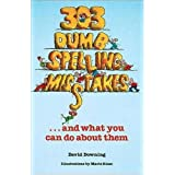 303 Dumb Spelling Misstakes (Sic)-- And What You Can Do about Them