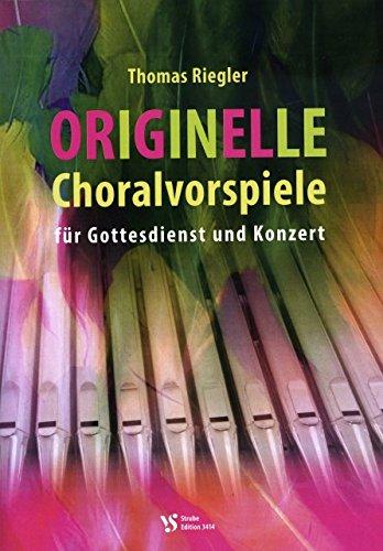 Originelle Choralvorspiele fuer Gottesdienst und Konzert - arrangiert für Orgel [Noten / Sheetmusic] Komponist: RIEGLER THOMAS