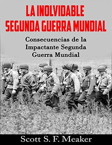 Descargar Libro La Inolvidable Segunda Guerra Mundial: Consecuencias De La Impactante Segunda Guerra Mundial de Scott S. F. Meaker