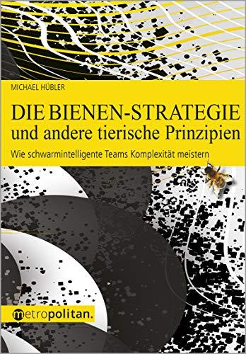 Die Bienen-Strategie: Wie schwarmintelligente Teams Komplexität meistern (metropolitan Bücher)