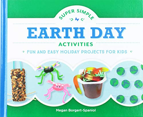 Super Simple Earth Day Activities: Fun and Easy Holiday Projects for Kids (Super Simple Holidays) (Day Earth Handwerk)
