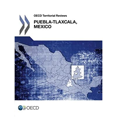 Oecd Territorial Reviews: Puebla-Tlaxcala, Mexico 2013