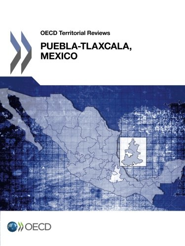 Oecd Territorial Reviews: Puebla-Tlaxcala, Mexico 2013