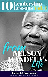 Nelson Mandela: 10 Leadership Lessons from Mandela's Life: Improve your Charisma, Inspire Yourself and Motivate People with 10 Principles of One of the and Charisma Book 4 (English Edition)