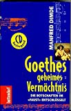 Goethes geheimes Vermächtnis. Die Botschaften im Faust entschlüsselt - Manfred Dimde