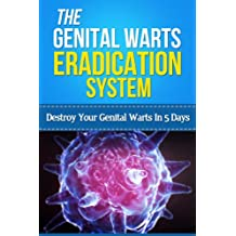The Genital Warts Eradication System - Destroy Your Genital Warts In 5 Days (home remedies for genital warts, genital warts cure, human papilloma virus, ... treatments, warts remover) (English Edition)