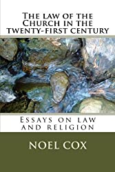 The law of the Church in the twenty-first century: Essays on law and religion by Noel Cox (2013-09-20)