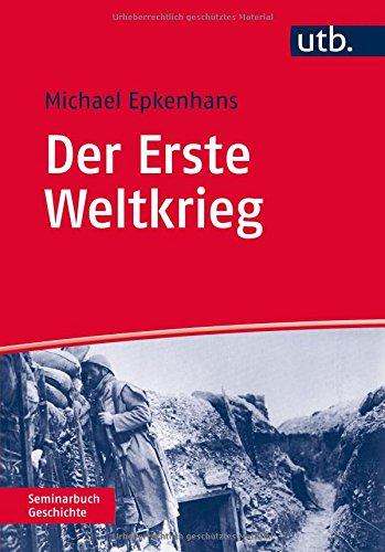 Der Erste Weltkrieg: 1914 - 1918 (Seminarbuch Geschichte, Band 4085)