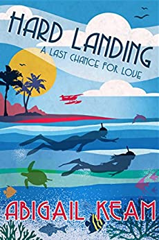 Hard Landing: A Happily-Ever-After Sweet Romance 4 (A Last Chance For Love Series) by [Keam, Abigail]