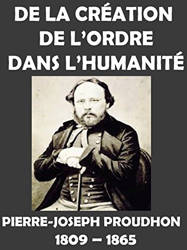 Lire De la Création de l'Ordre dans l'Humanité: Pierre-Joseph Proudhon pdf ebook