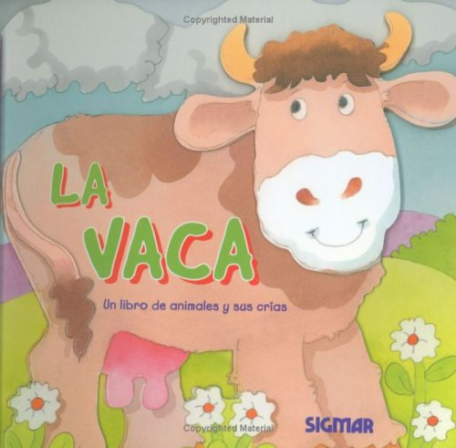 La vaca/ The Cow: Un libro de animales y sus crias/ A Book of Animals and Their Young (En la granja/ On the Farm)