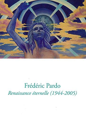 Frdric Pardo : Renaissance ternelle (1944-2005)