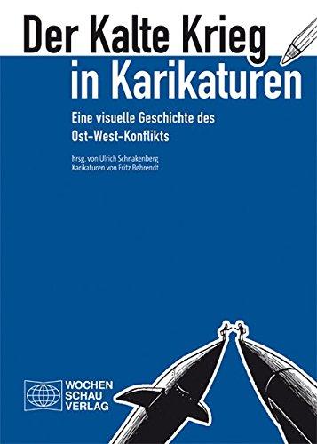 Der Kalte Krieg in Karikaturen: Eine visuelle Geschichte des Ost-West-Konflikts. Karikaturen von Fritz Behrendt