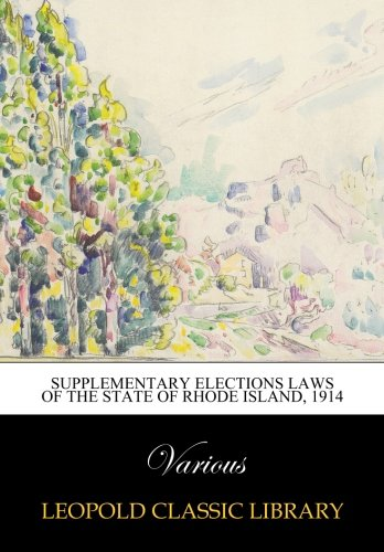 Supplementary Elections Laws of the State of Rhode Island, 1914
