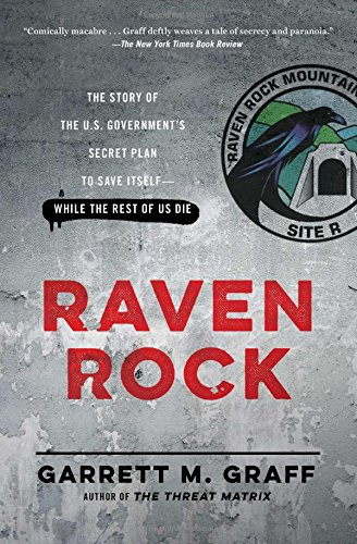Raven Rock: The Story of the U.S. Government\'s Secret Plan to Save Itself--While the Rest of Us Die