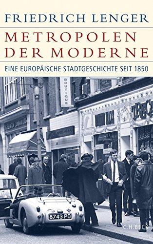 Metropolen der Moderne: Eine europäische Stadtgeschichte seit 1850