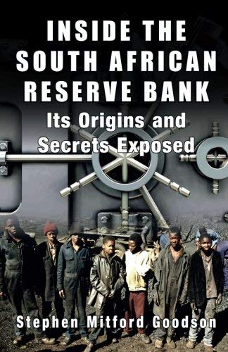 Inside the South African Reserve Bank - Its Origins and Secrets Exposed by Stephen Mitford Goodson (2014-10-01)