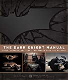 The Dark Knight Manual: Tools, Weapons, Vehicles and Documents from the Batcave