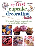 My First Cupcake Decorating Book: 35 Recipes for Decorating Cupcakes, Cookies, and Cake Pops for Children Ages 7 Years + (Cico Kidz) by Susan Akass (2012) Paperback
