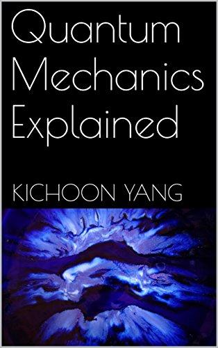 Quantum Mechanics Explained (English Edition) por Kichoon Yang