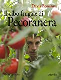 Image de Il cibo frugale di Pecoranera: La riscoperta del piacere di coltivare da sé e nutrirsi di cibi semplici e naturali