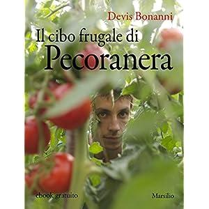 Il cibo frugale di Pecoranera: La riscoperta del piacere di coltivare da sé e nutrirsi di cibi semplici e naturali