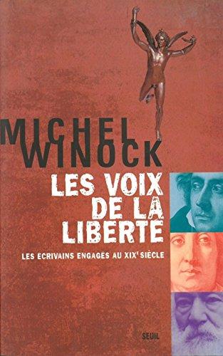Les voix de la liberté : Les écrivains engagés au XIXe siècle par Michel Winock