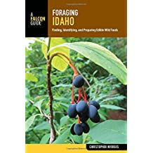 Foraging Idaho: Finding, Identifying, and Preparing Edible Wild Foods