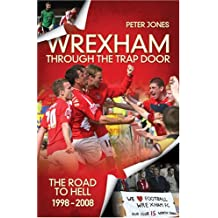 Wrexham: Through the Trap Door: The Road to Hell 1998-2008