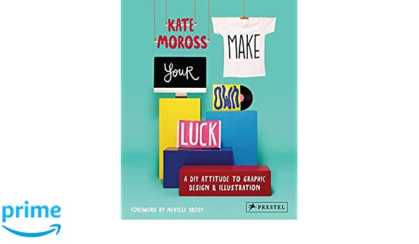Make Your Own Luck A DIY Attitude to Graphic Design and