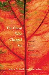 The Client Who Changed Me by Jeffrey A. Kottler Ph. D. (2005-08-17)