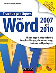 Travaux pratiques avec Word 2007 et 2010 : Mise en page et mise en forme, insertion d'images, documents longs, tableaux, macros, publipos (Micro-informatique)