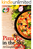 Pizza Pie in the Sky: A Complete Guide to Pizza (English Edition)