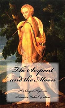 The Serpent and the Moon: Two Rivals for the Love of a Renaissance King (English Edition) von [HRH Princess Michael of Kent]