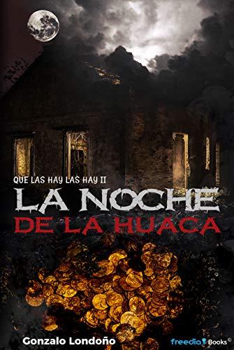 Que las Hay, las Hay II - La Noche de la Huaca: La Noche de la Huaca por Gonzalo Londoño