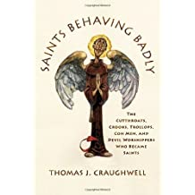 Saints Behaving Badly: The Cutthroats, Crooks, Trollops, Con Men, and Devil-Worshippers Who Became Saints by Thomas J. Craughwell (2006-09-19)