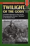 Twilight of the Gods: A Swedish Volunteer in the 11th SS Panzergrenadier Division on the Eastern Front (Smhs) (Stackpole Military History) (Stackpole Military History Series)