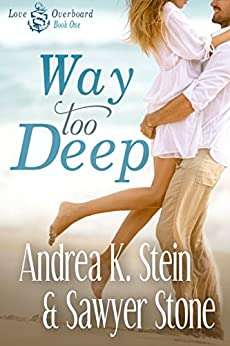 Way Too Deep (Love Overboard Book 1) by [Stein, Andrea K., Stone, Sawyer]