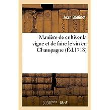Manière de cultiver la vigne et de faire le vin en Champagne, (Éd.1718) (Savoirs Et Traditions)