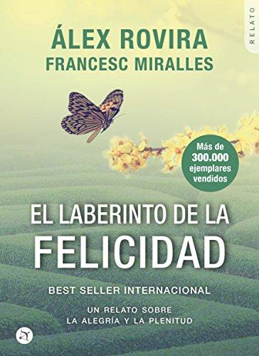 El Laberinto de la Felicidad: Un relato sobre la alegría y la plenitud por Álex Rovira Celma