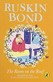 The Room on the Roof: An award-winning novel by Ruskin Bond, first book in the famous Rusty series, a must-rea