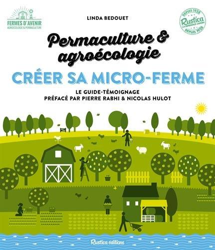 Créer sa micro-ferme : permaculture et agroécologie par Linda Bedouet