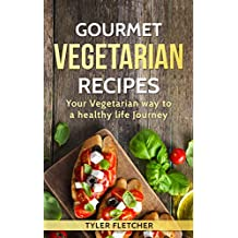 Gourmet Vegetarian Recipes Your Vegetarian way to a healthy life Journey (vegetarian cookbook, vegan diet, clean eating diet, healthy & delicious meals, ... diet, health and fitness) (English Edition)