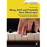 Klang, Kraft und Kinematik beim Klavierspiel: Über ihren Zusammenhang, aufgezeigt an Werken aus der Klavierliteratur (Forum Musikpädagogik)