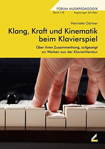 Preisvergleich Produktbild Klang, Kraft und Kinematik beim Klavierspiel: Über ihren Zusammenhang, aufgezeigt an Werken aus der Klavierliteratur (Forum Musikpädagogik)