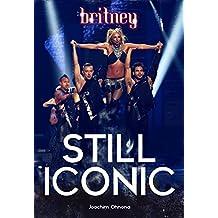 Britney Spears : STILL ICONIC