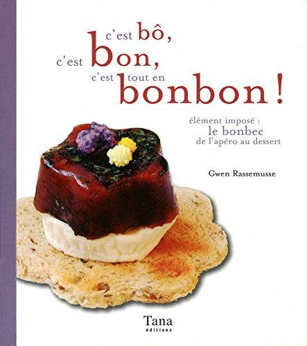 C'est bô, c'est bon, c'est tout en bonbon ! : Elément imposé : le bonbec de l'apéro au dessert par Gwen Rassemusse