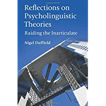 Reflections on Psycholinguistic Theories: Raiding the Inarticulate